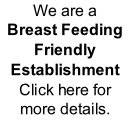 We are a Breast Feeding Friendly Establishment Click here for more details.